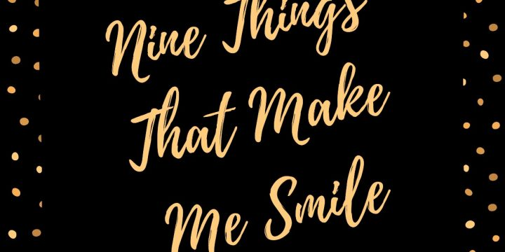 Nine Things That Make Me Smile