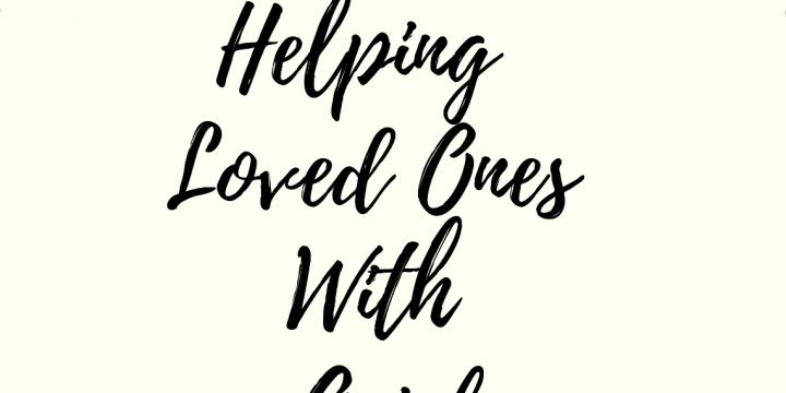 Helping Loved Ones With Grief