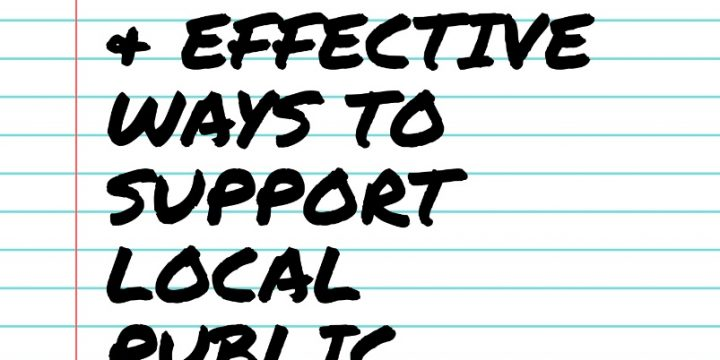 IMMEDIATE & EFFECTIVE WAYS TO SUPPORT LOCAL PUBLIC SCHOOLS