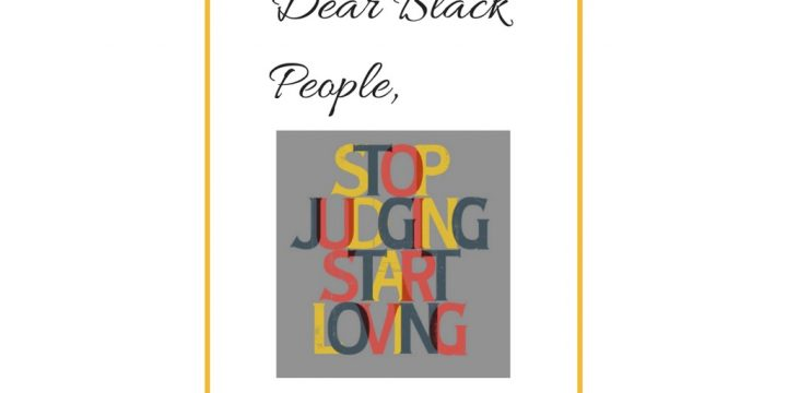 Dear Black People: Stop Judging, Start Loving