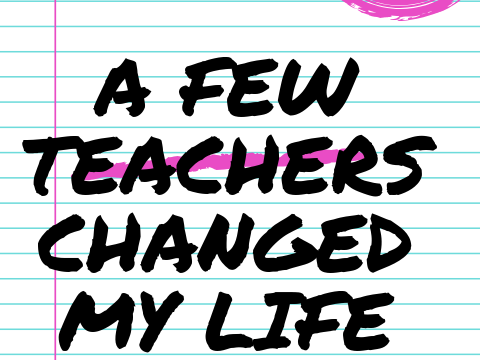 A Few Teachers Changed My Life
