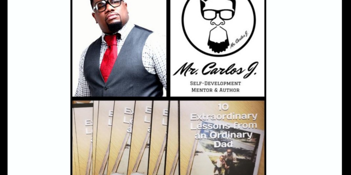 "Q&A W/ Carlos J. Avent-Author of ""10 Extraordinary Lessons from an Ordinary Dad"""