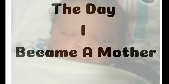 The Day I Became A Mother