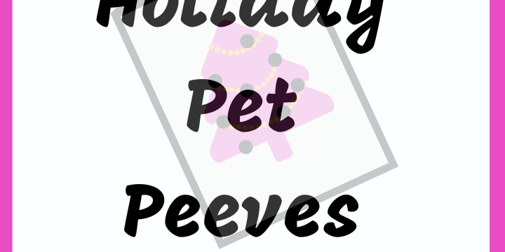 Holiday Pet Peeves