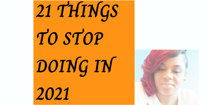 21 Things To Stop Doing in 2021