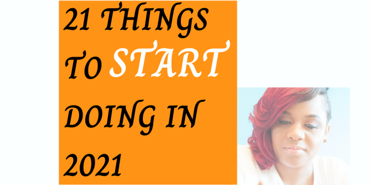 21 Things to START Doing in 2021