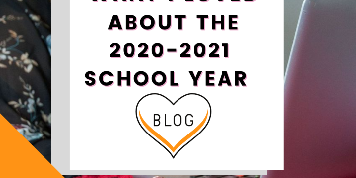What I Loved About The 2020-2021 School Year