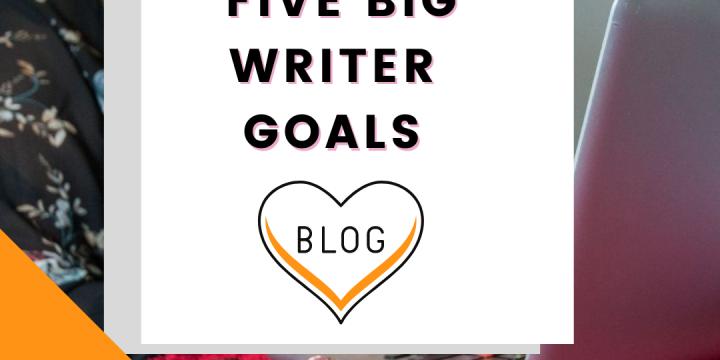 My Five Big Goals As A Writer